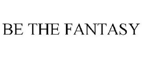 BE THE FANTASY