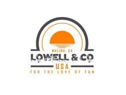 MALIBU, CA LOWELL & CO USA FOR THE LOVEOF FUN