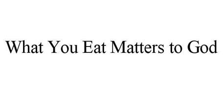 WHAT YOU EAT MATTERS TO GOD