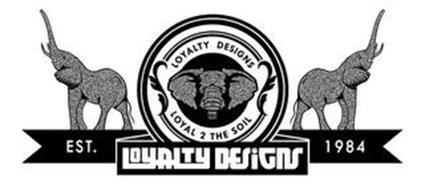 LOYALTY DESIGNS LOYAL 2 THE SOIL EST. LOYALTY DESIGNS 1984