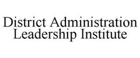 DISTRICT ADMINISTRATION LEADERSHIP INSTITUTE