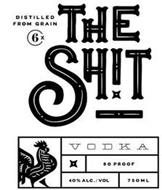 DISTILLED FROM GRAIN 6X THE SH!T VODKA 80 PROOF 40% ALC./VOL 750ML