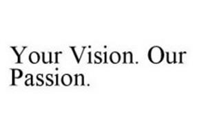 YOUR VISION. OUR PASSION.