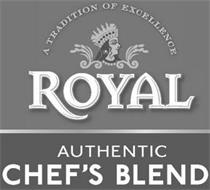 A TRADITION OF EXCELLENCE ROYAL AUTHENTIC CHEF'S BLEND