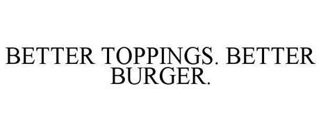 BETTER TOPPINGS. BETTER BURGER.