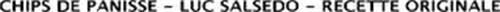CHIPS DE PANISSE - LUC SALSEDO - RECETTE ORIGINALE