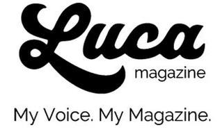 LUCA MAGAZINE MY VOICE. MY MAGAZINE.