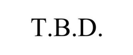 T.B.D.