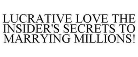 LUCRATIVE LOVE THE INSIDER'S SECRETS TOMARRYING MILLIONS!