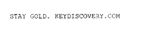 STAY GOLD. KEYDISCOVERY.COM