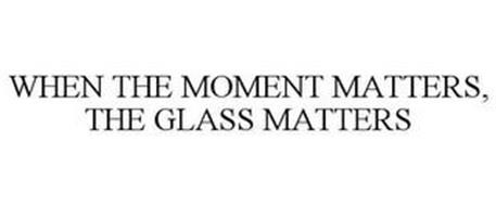 WHEN THE MOMENT MATTERS, THE GLASS MATTERS