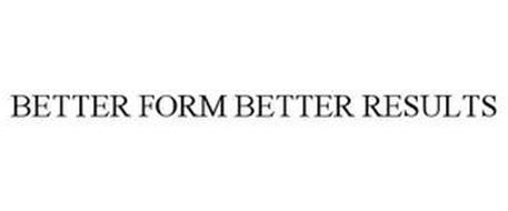 BETTER FORM BETTER RESULTS