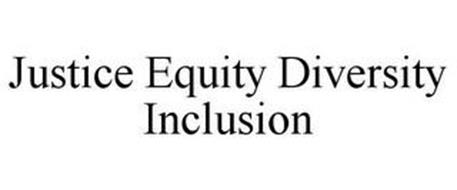 JUSTICE EQUITY DIVERSITY INCLUSION