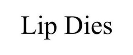 LIP DIES