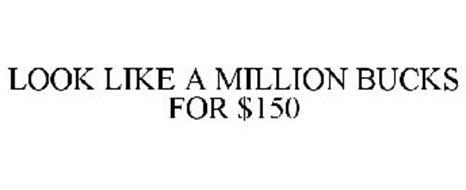 LOOK LIKE A MILLION BUCKS FOR $150