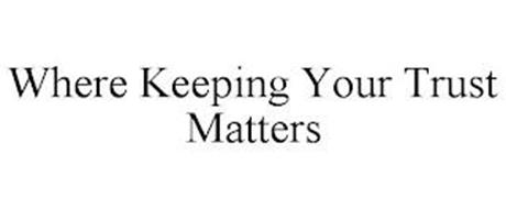 WHERE KEEPING YOUR TRUST MATTERS