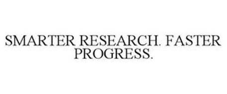 SMARTER RESEARCH. FASTER PROGRESS.