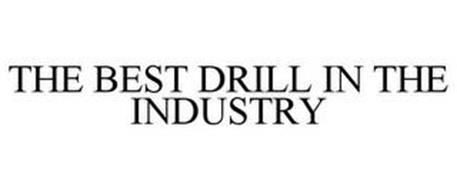 THE BEST DRILL IN THE INDUSTRY