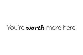 YOU'RE WORTH MORE HERE.
