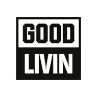 GOOD LIVIN