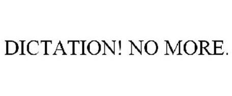 DICTATION! NO MORE.