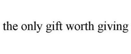 THE ONLY GIFT WORTH GIVING