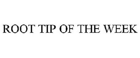 ROOT TIP OF THE WEEK
