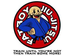 FAT BOY JIU-JITSU TRAIN UNTIL YOU'RE NOT THEN TRAIN SOME MORE!
