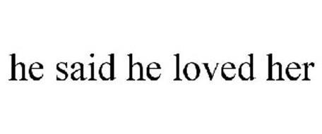 HE SAID HE LOVED HER