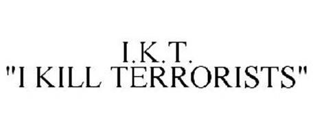 """I.K.T.; """"I KILL TERRORISTS"""""""