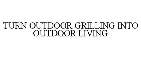 TURN OUTDOOR GRILLING INTO OUTDOOR LIVING