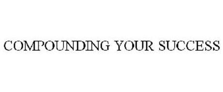 COMPOUNDING YOUR SUCCESS