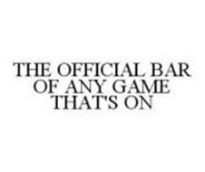 THE OFFICIAL BAR OF ANY GAME THAT'S ON