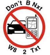 DON'T B NXT W8 2 TXT TEXTING