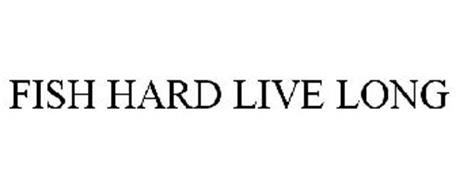 FISH HARD LIVE LONG