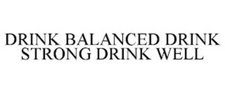 DRINK BALANCED DRINK STRONG DRINK WELL