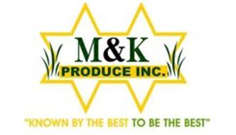"""M & K PRODUCE INC. """"KNOWN BY THE BEST TO BE THE BEST"""""""