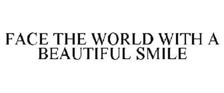 FACE THE WORLD WITH A BEAUTIFUL SMILE