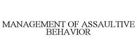 MANAGEMENT OF ASSAULTIVE BEHAVIOR