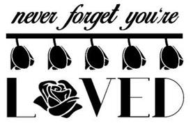 NEVER FORGET YOU'RE LOVED