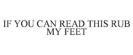 IF YOU CAN READ THIS RUB MY FEET