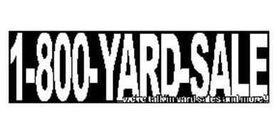1-800-YARD-SALE ...WE'RE TALK'IN YARD SALES AND MORE!!