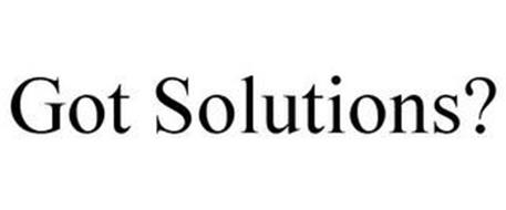 GOT SOLUTIONS?