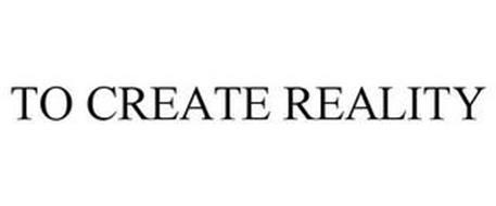 TO CREATE REALITY