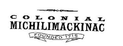 COLONIAL MICHILIMACKINAC FOUNDED 1715