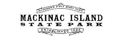 MACKINAC ISLAND STATE PARK MICHIGAN'S FIRST STATE PARK ESTABLISHED 1895