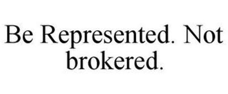 BE REPRESENTED. NOT BROKERED.