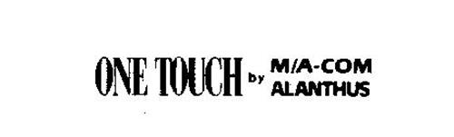 ONE TOUCH BY M/A-COM ALANTHUS