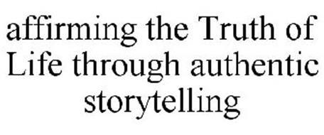 AFFIRMING THE TRUTH OF LIFE THROUGH AUTHENTIC STORYTELLING