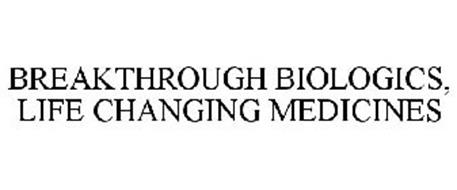 BREAKTHROUGH BIOLOGICS, LIFE CHANGING MEDICINES